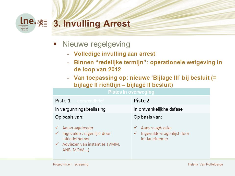 """Project-m.e.r. screeningHelena Van Pottelberge 3. Invulling Arrest  Nieuwe regelgeving -Volledige invulling aan arrest -Binnen """"redelijke termijn"""": o"""