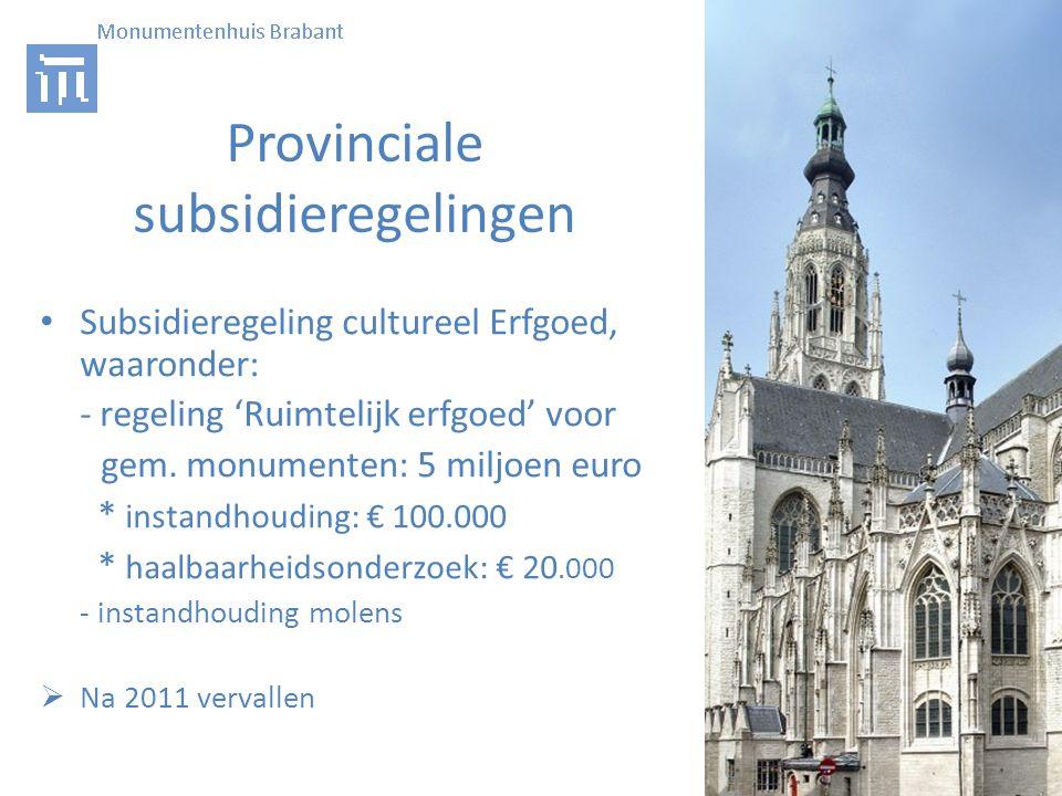 Provinciale subsidieregelingen • Subsidieregeling cultureel Erfgoed, waaronder: - regeling 'Ruimtelijk erfgoed' voor gem.