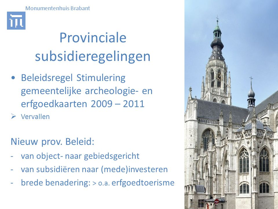 Provinciale subsidieregelingen • Beleidsregel Stimulering gemeentelijke archeologie- en erfgoedkaarten 2009 – 2011  Vervallen Nieuw prov.