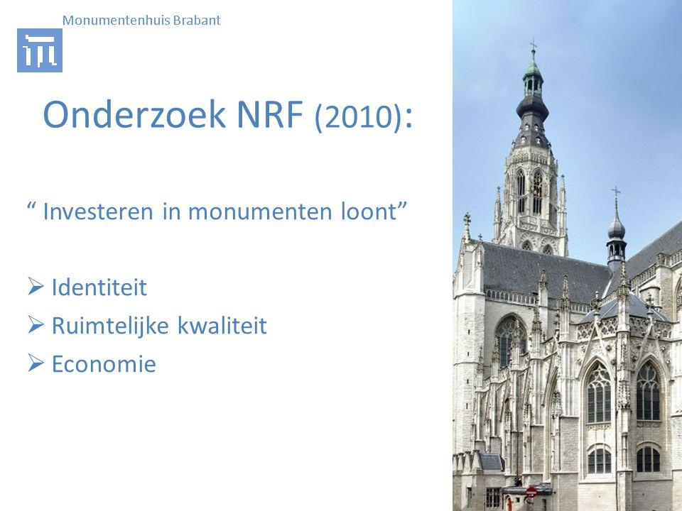 Onderzoek NRF (2010) : Investeren in monumenten loont  Identiteit  Ruimtelijke kwaliteit  Economie