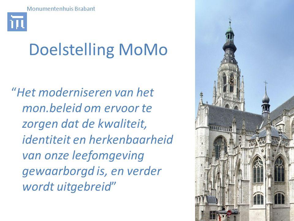 Doelstelling MoMo Het moderniseren van het mon.beleid om ervoor te zorgen dat de kwaliteit, identiteit en herkenbaarheid van onze leefomgeving gewaarborgd is, en verder wordt uitgebreid
