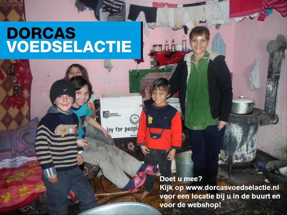 www.dorcas.nl Doet u mee? Kijk op www.dorcasvoedselactie.nl voor een locatie bij u in de buurt en voor de webshop!