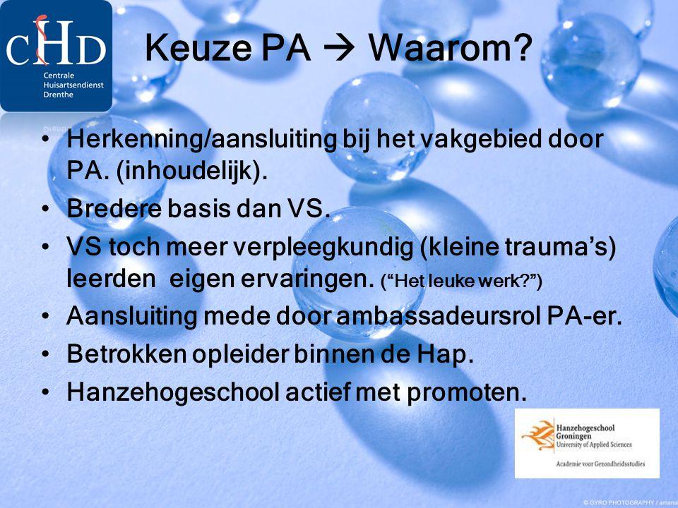 Keuze PA  Waarom? •Herkenning/aansluiting bij het vakgebied door PA. (inhoudelijk). •Bredere basis dan VS. •VS toch meer verpleegkundig (kleine traum