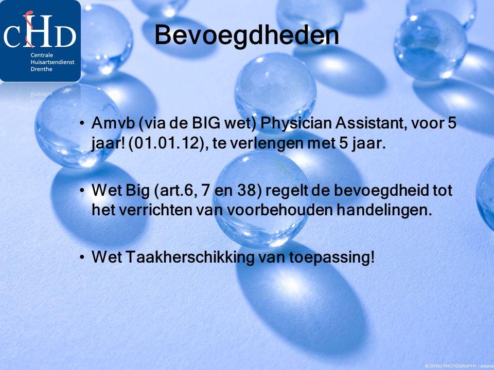 Bevoegdheden •Amvb (via de BIG wet) Physician Assistant, voor 5 jaar! (01.01.12), te verlengen met 5 jaar. •Wet Big (art.6, 7 en 38) regelt de bevoegd