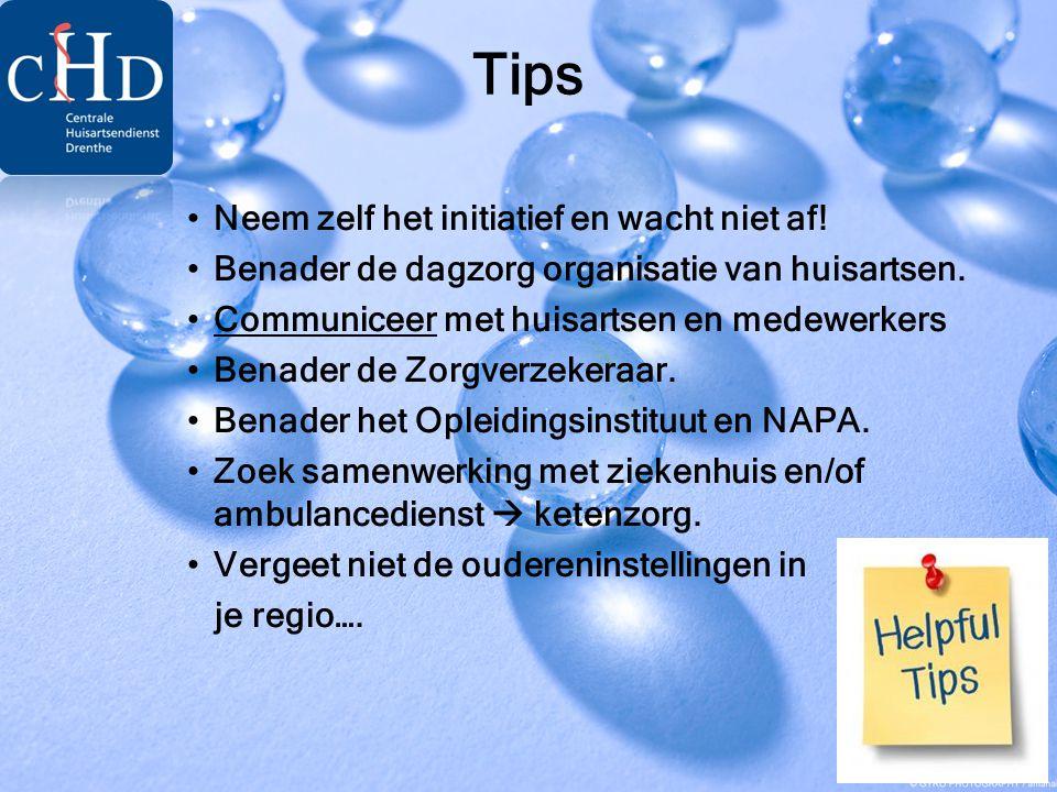 Tips •Neem zelf het initiatief en wacht niet af! •Benader de dagzorg organisatie van huisartsen. •Communiceer met huisartsen en medewerkers •Benader d