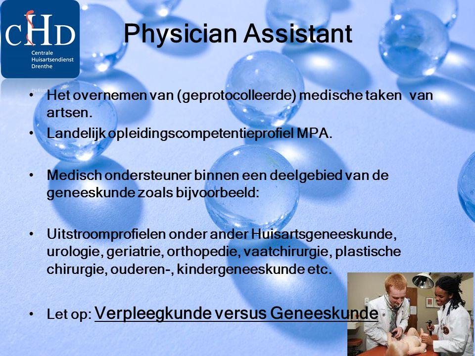 Physician Assistant • Het overnemen van (geprotocolleerde) medische taken van artsen. • Landelijk opleidingscompetentieprofiel MPA. • Medisch onderste