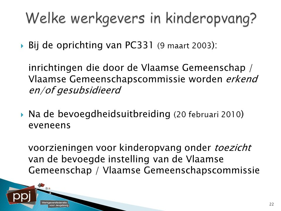  Bij de oprichting van PC331 (9 maart 2003 ): inrichtingen die door de Vlaamse Gemeenschap / Vlaamse Gemeenschapscommissie worden erkend en/of gesubs