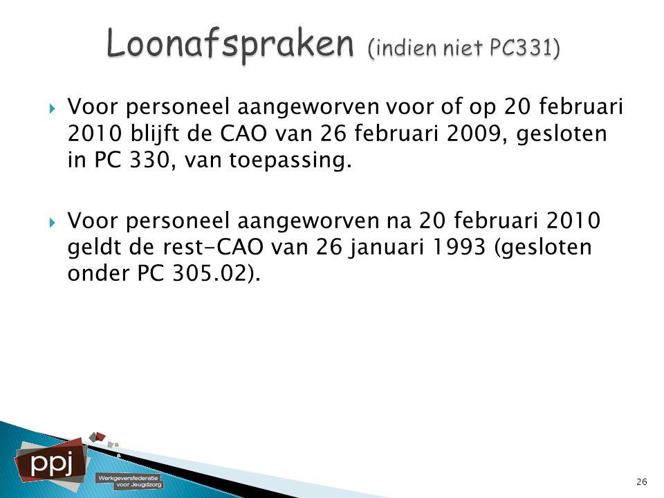  Voor personeel aangeworven voor of op 20 februari 2010 blijft de CAO van 26 februari 2009, gesloten in PC 330, van toepassing.  Voor personeel aang