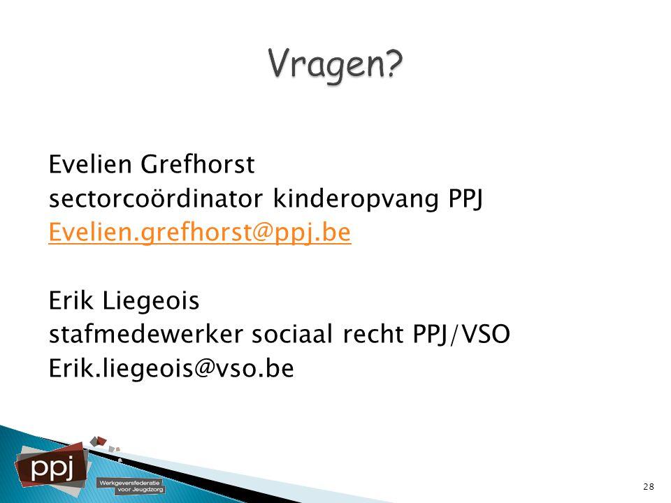 Evelien Grefhorst sectorcoördinator kinderopvang PPJ Evelien.grefhorst@ppj.be Erik Liegeois stafmedewerker sociaal recht PPJ/VSO Erik.liegeois@vso.be