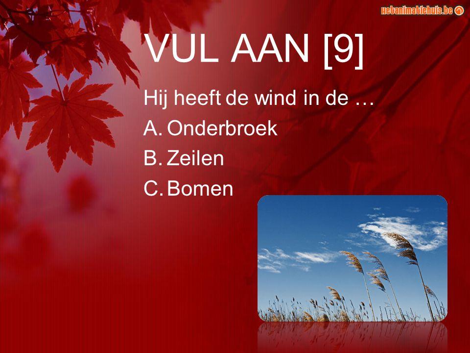 VUL AAN [9] Hij heeft de wind in de … A.Onderbroek B.Zeilen C.Bomen