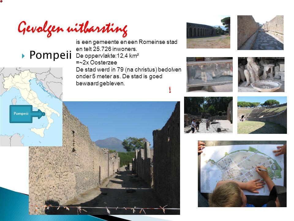  Pompeii is een gemeente en een Romeinse stad en telt 25.726 inwoners. De oppervlakte:12,4 km² =~2x Oosterzee De stad werd in 79 (na christus) bedolv