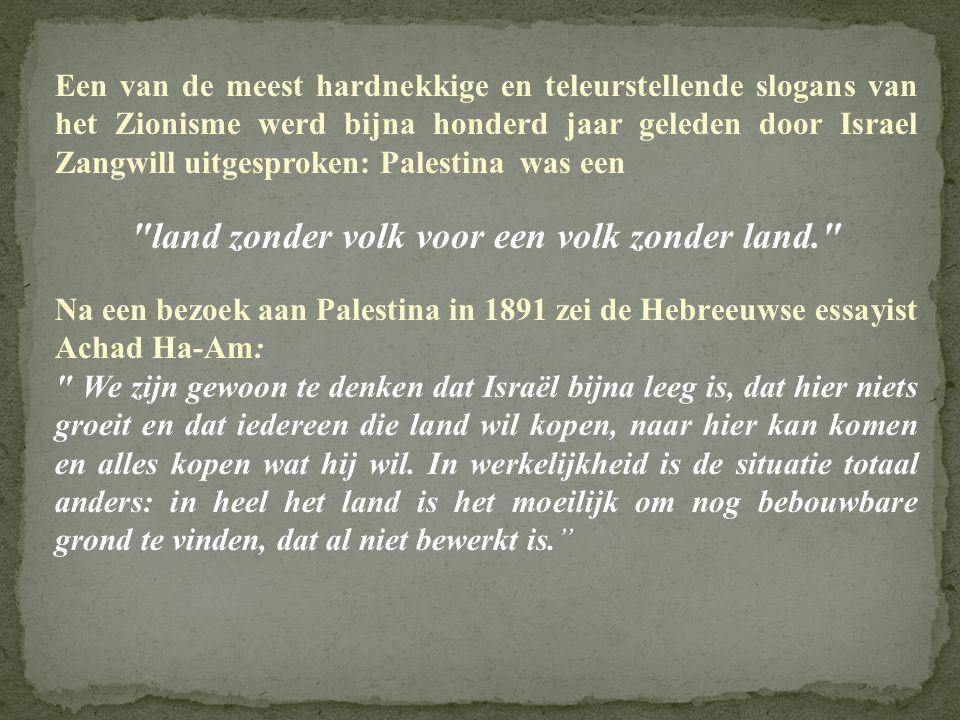Een van de meest hardnekkige en teleurstellende slogans van het Zionisme werd bijna honderd jaar geleden door Israel Zangwill uitgesproken: Palestina