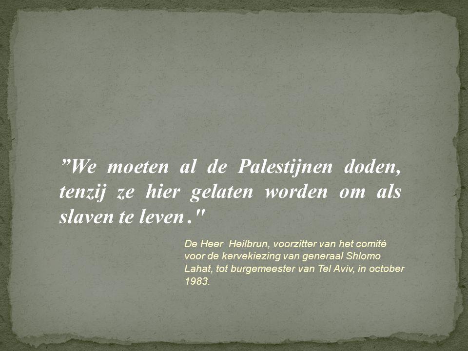 """""""We moeten al de Palestijnen doden, tenzij ze hier gelaten worden om als slaven te leven."""