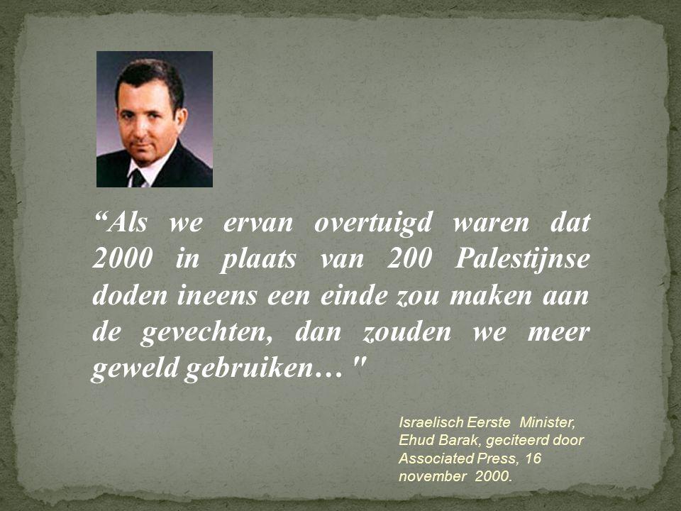 """""""Als we ervan overtuigd waren dat 2000 in plaats van 200 Palestijnse doden ineens een einde zou maken aan de gevechten, dan zouden we meer geweld gebr"""