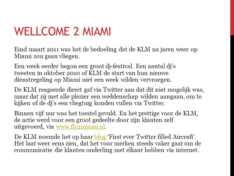 WELLCOME 2 MIAMI Eind maart 2011 was het de bedoeling dat de KLM na jaren weer op Miami zou gaan vliegen. Een week eerder begon een groot dj-festival.