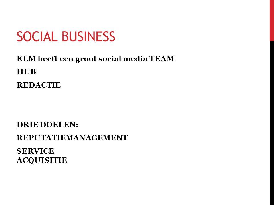 SOCIAL BUSINESS KLM heeft een groot social media TEAM HUB REDACTIE DRIE DOELEN: REPUTATIEMANAGEMENT SERVICE ACQUISITIE