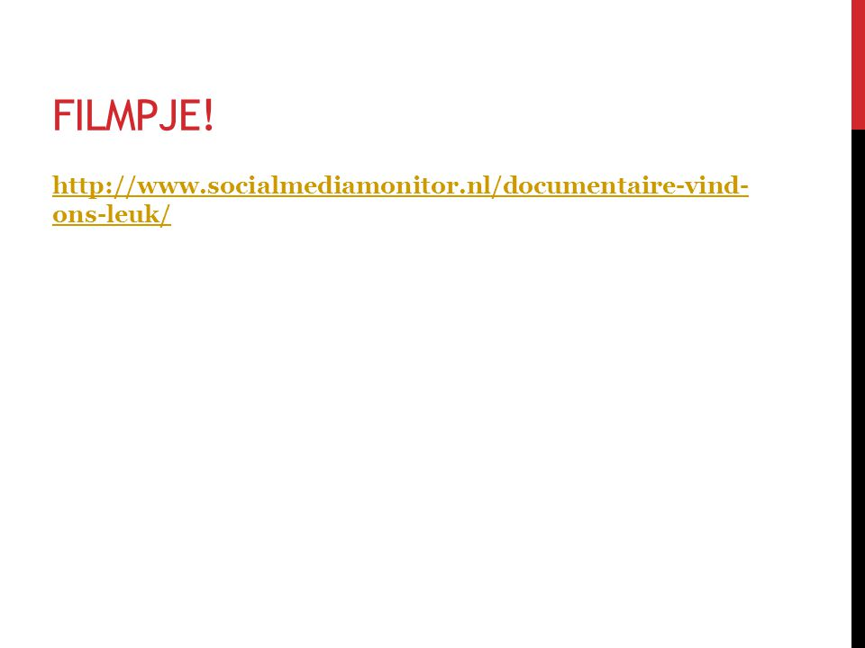 FILMPJE! http://www.socialmediamonitor.nl/documentaire-vind- ons-leuk/