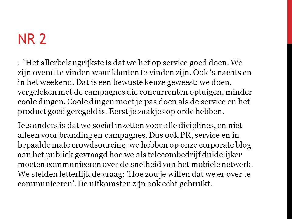 """NR 2 : """"Het allerbelangrijkste is dat we het op service goed doen. We zijn overal te vinden waar klanten te vinden zijn. Ook 's nachts en in het weeke"""