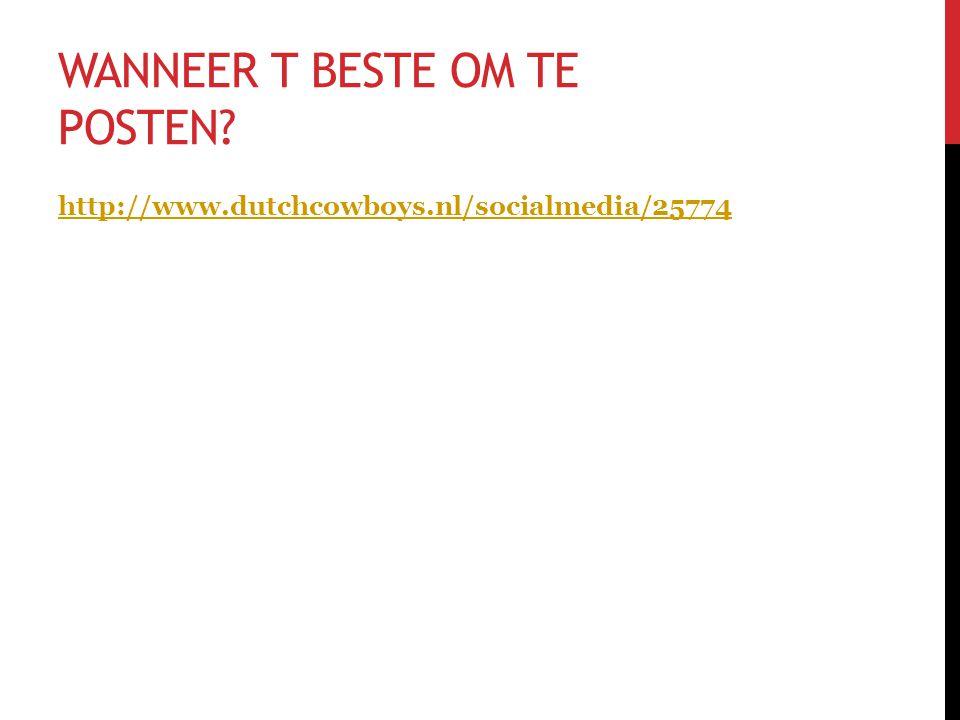 WANNEER T BESTE OM TE POSTEN http://www.dutchcowboys.nl/socialmedia/25774