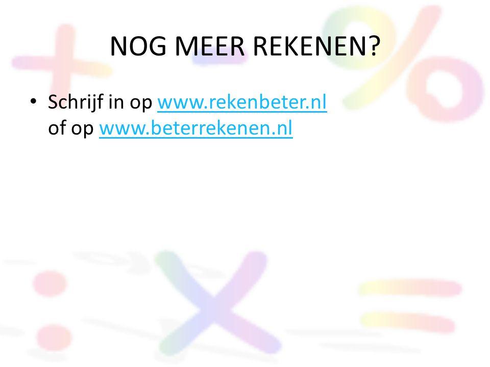NOG MEER REKENEN? • Schrijf in op www.rekenbeter.nl of op www.beterrekenen.nlwww.rekenbeter.nlwww.beterrekenen.nl