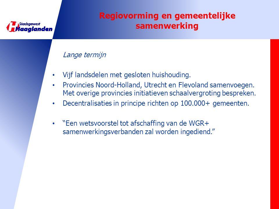 Regiovorming en gemeentelijke samenwerking Lange termijn • Vijf landsdelen met gesloten huishouding. • Provincies Noord-Holland, Utrecht en Flevoland