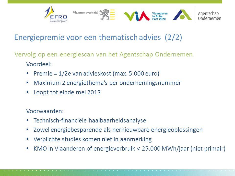 Energiepremie voor een thematisch advies (2/2) Vervolg op een energiescan van het Agentschap Ondernemen Voordeel: • Premie = 1/2e van advieskost (max.