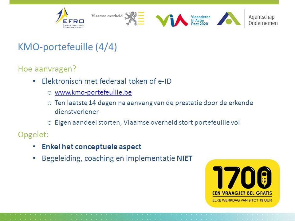 KMO-portefeuille (4/4) Hoe aanvragen? • Elektronisch met federaal token of e-ID o www.kmo-portefeuille.be www.kmo-portefeuille.be o Ten laatste 14 dag