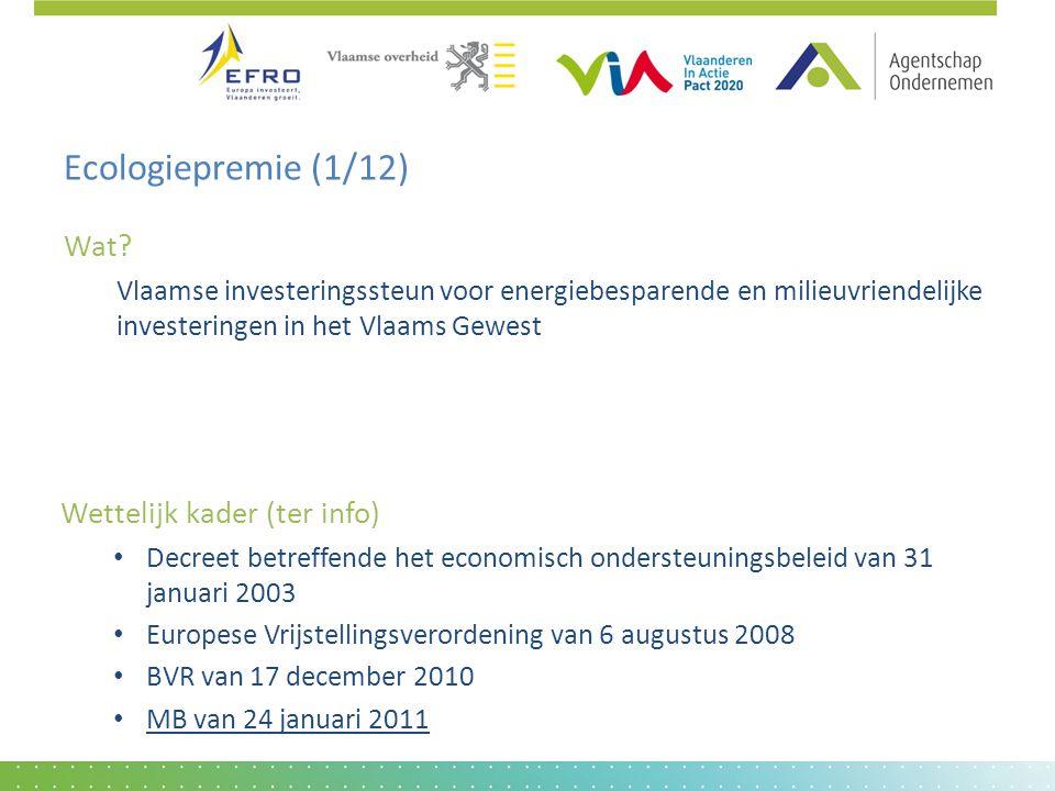 Ecologiepremie (1/12) Wat? Vlaamse investeringssteun voor energiebesparende en milieuvriendelijke investeringen in het Vlaams Gewest Wettelijk kader (