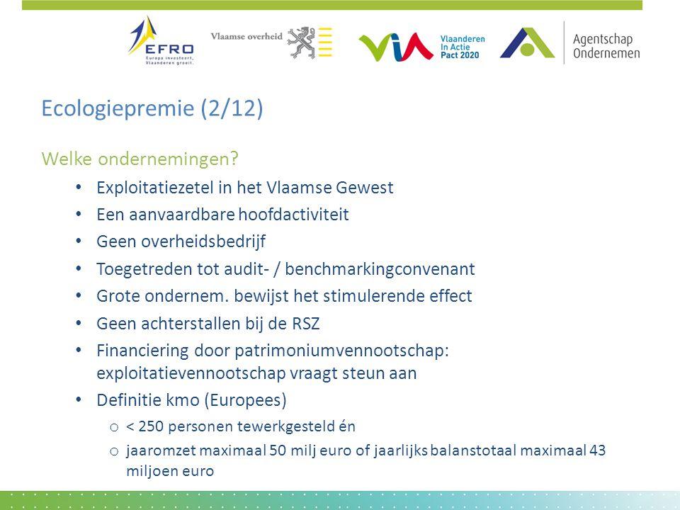 Ecologiepremie (2/12) Welke ondernemingen? • Exploitatiezetel in het Vlaamse Gewest • Een aanvaardbare hoofdactiviteit • Geen overheidsbedrijf • Toege