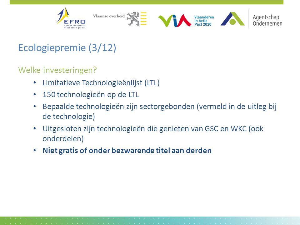 Ecologiepremie (3/12) Welke investeringen? • Limitatieve Technologieënlijst (LTL) • 150 technologieën op de LTL • Bepaalde technologieën zijn sectorge