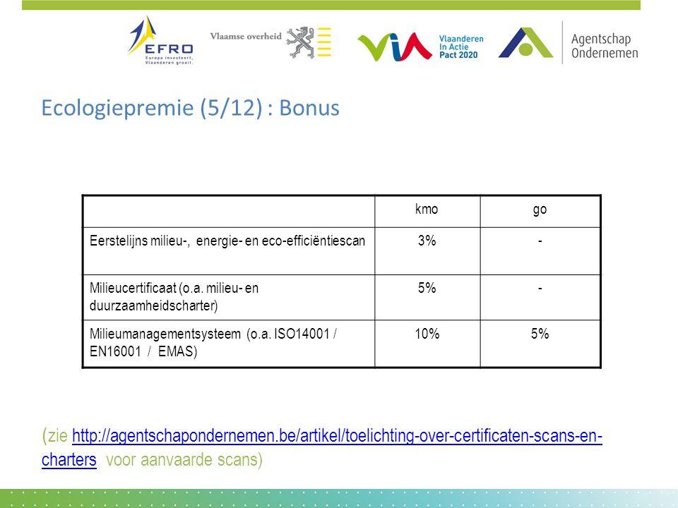 Ecologiepremie (5/12) : Bonus ( zie http://agentschapondernemen.be/artikel/toelichting-over-certificaten-scans-en- charters voor aanvaarde scans)http://agentschapondernemen.be/artikel/toelichting-over-certificaten-scans-en- charters kmogo Eerstelijns milieu-, energie- en eco-efficiëntiescan3%- Milieucertificaat (o.a.