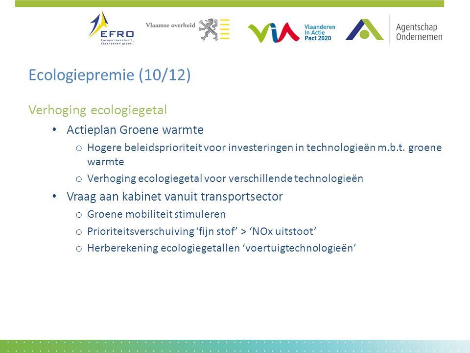 Ecologiepremie (10/12) Verhoging ecologiegetal • Actieplan Groene warmte o Hogere beleidsprioriteit voor investeringen in technologieën m.b.t. groene