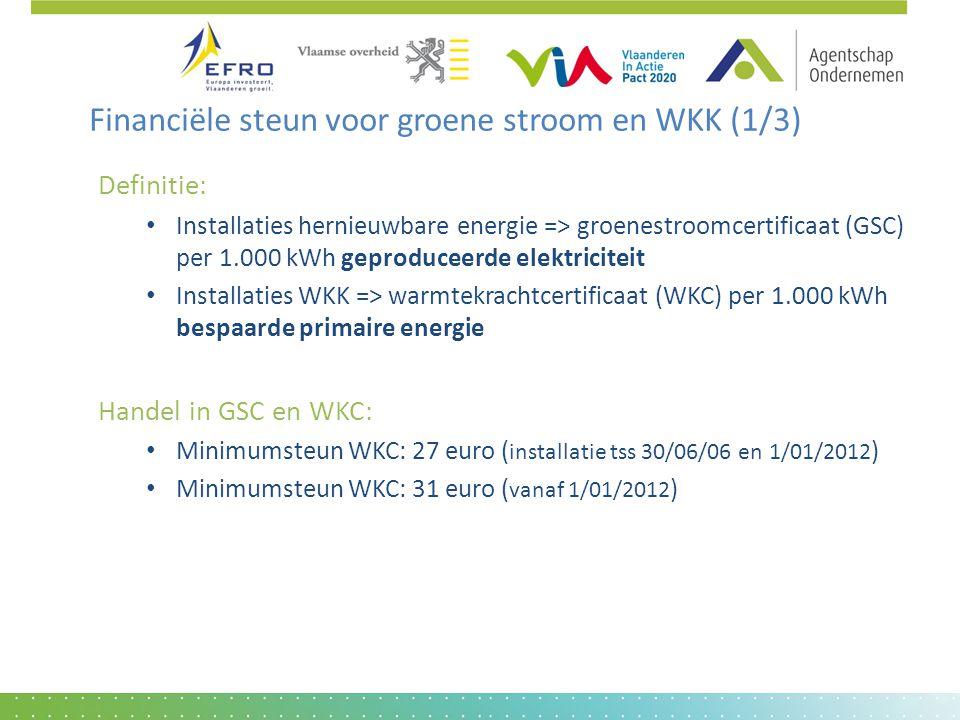 Financiële steun voor groene stroom en WKK (1/3) Definitie: • Installaties hernieuwbare energie => groenestroomcertificaat (GSC) per 1.000 kWh geprodu