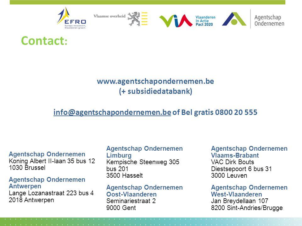 Contact : www.agentschapondernemen.be (+ subsidiedatabank) info@agentschapondernemen.be of Bel gratis 0800 20 555 Agentschap Ondernemen Koning Albert