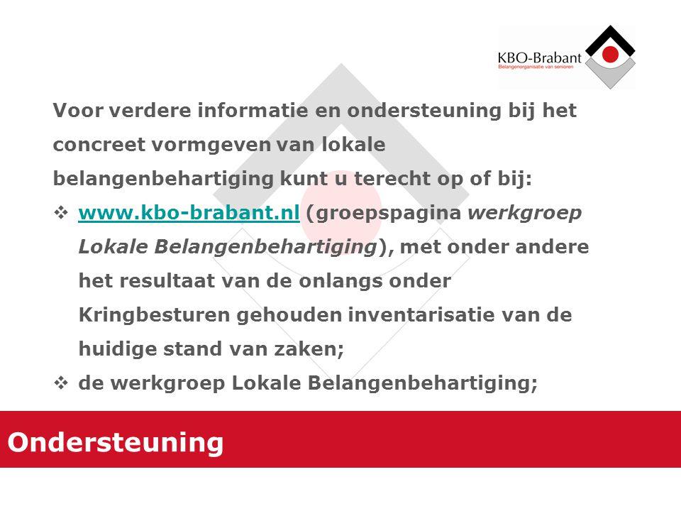 Ondersteuning Voor verdere informatie en ondersteuning bij het concreet vormgeven van lokale belangenbehartiging kunt u terecht op of bij:  www.kbo-b