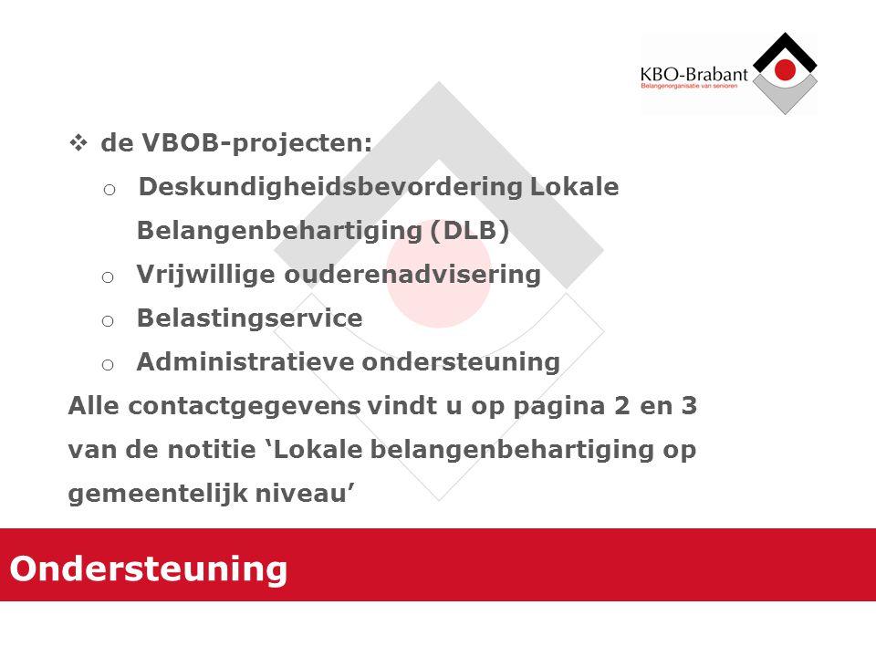 Ondersteuning  de VBOB-projecten: o Deskundigheidsbevordering Lokale Belangenbehartiging (DLB) o Vrijwillige ouderenadvisering o Belastingservice o A