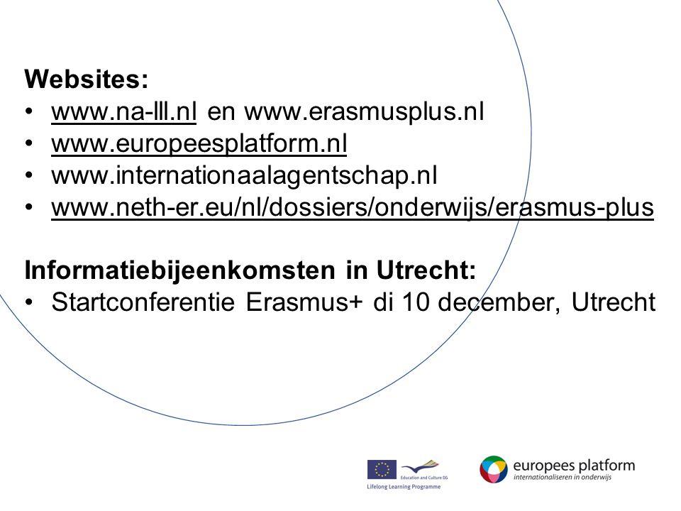 Websites: •www.na-lll.nl en www.erasmusplus.nlwww.na-lll.nl •www.europeesplatform.nlwww.europeesplatform.nl •www.internationaalagentschap.nl •www.neth-er.eu/nl/dossiers/onderwijs/erasmus-pluswww.neth-er.eu/nl/dossiers/onderwijs/erasmus-plus Informatiebijeenkomsten in Utrecht: •Startconferentie Erasmus+ di 10 december, Utrecht