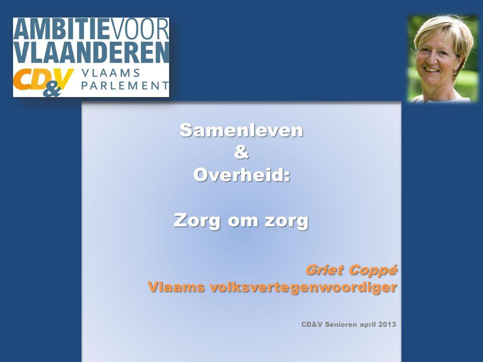 Samenleven&Overheid: Zorg om zorg Griet Coppé Vlaams volksvertegenwoordiger CD&V Senioren april 2013