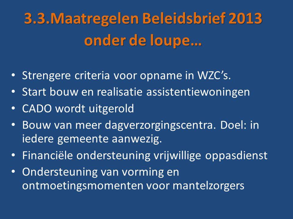 3.3.Maatregelen Beleidsbrief 2013 onder de loupe… • Strengere criteria voor opname in WZC's.