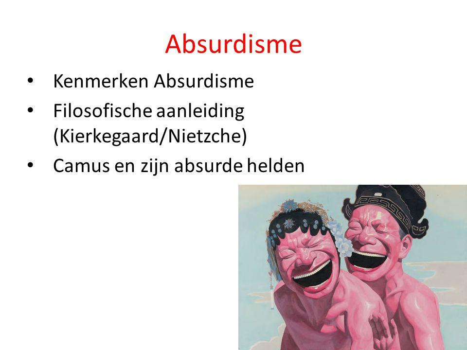 Absurdisme • Kenmerken Absurdisme • Filosofische aanleiding (Kierkegaard/Nietzche) • Camus en zijn absurde helden