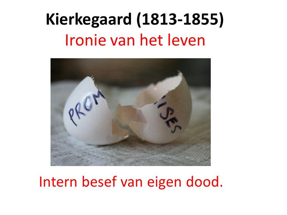 Kierkegaard (1813-1855) Ironie van het leven Intern besef van eigen dood.