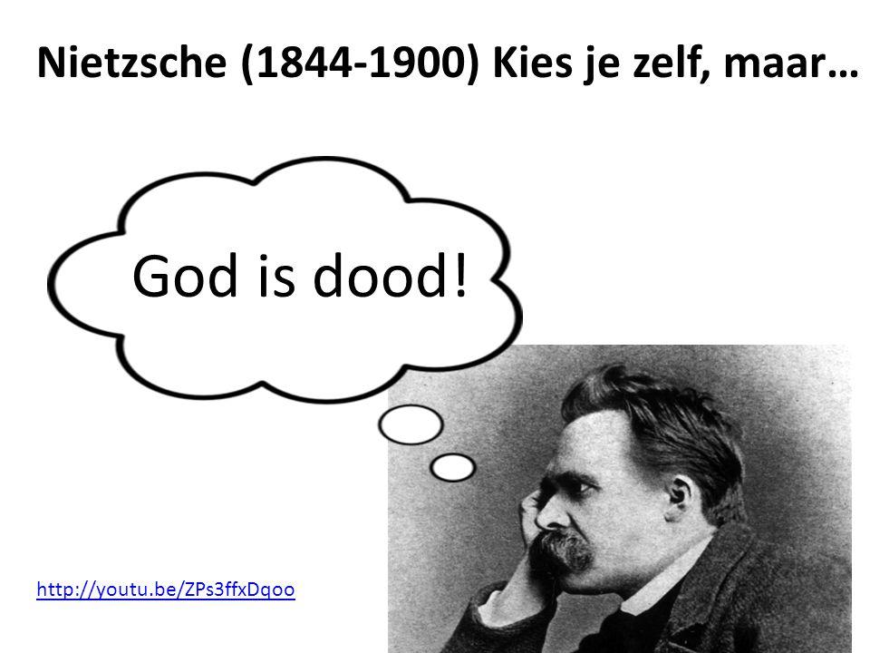Nietzsche (1844-1900) Kies je zelf, maar… God is dood! http://youtu.be/ZPs3ffxDqoo