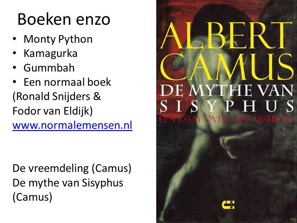 Boeken enzo • Monty Python • Kamagurka • Gummbah • Een normaal boek (Ronald Snijders & Fodor van Eldijk) www.normalemensen.nl De vreemdeling (Camus) D