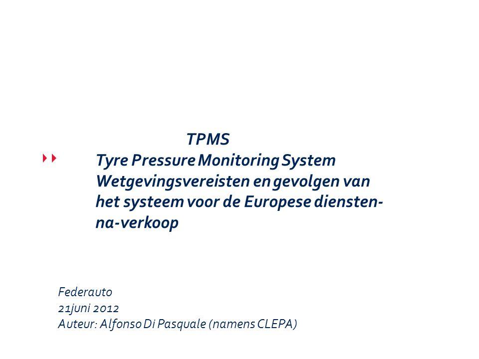 TPMS Tyre Pressure Monitoring System Wetgevingsvereisten en gevolgen van het systeem voor de Europese diensten- na-verkoop Federauto 21juni 2012 Auteu