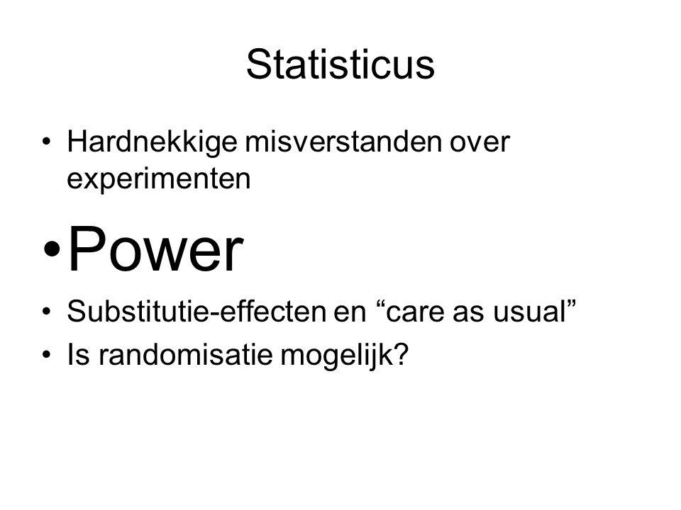 """Statisticus •Hardnekkige misverstanden over experimenten •Power •Substitutie-effecten en """"care as usual"""" •Is randomisatie mogelijk?"""