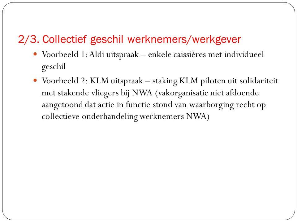 2/3. Collectief geschil werknemers/werkgever  Voorbeeld 1: Aldi uitspraak – enkele caissières met individueel geschil  Voorbeeld 2: KLM uitspraak –