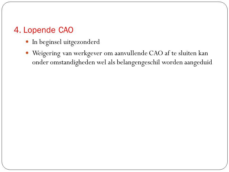 4. Lopende CAO  In beginsel uitgezonderd  Weigering van werkgever om aanvullende CAO af te sluiten kan onder omstandigheden wel als belangengeschil