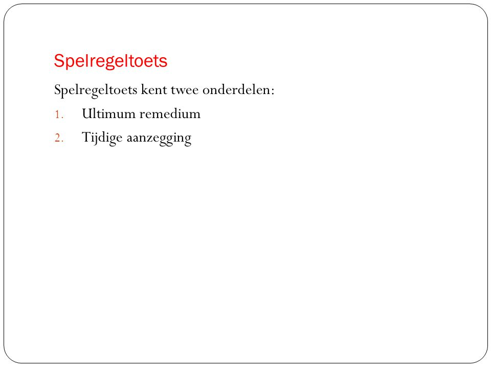Spelregeltoets Spelregeltoets kent twee onderdelen: 1. Ultimum remedium 2. Tijdige aanzegging