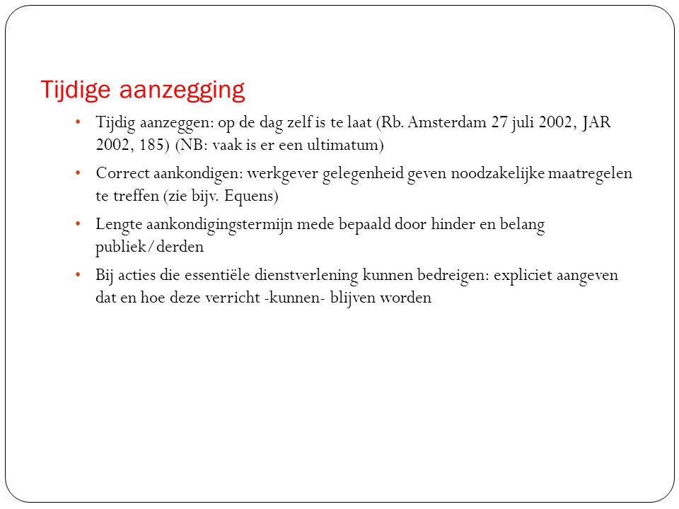 Tijdige aanzegging • Tijdig aanzeggen: op de dag zelf is te laat (Rb. Amsterdam 27 juli 2002, JAR 2002, 185) (NB: vaak is er een ultimatum) • Correct