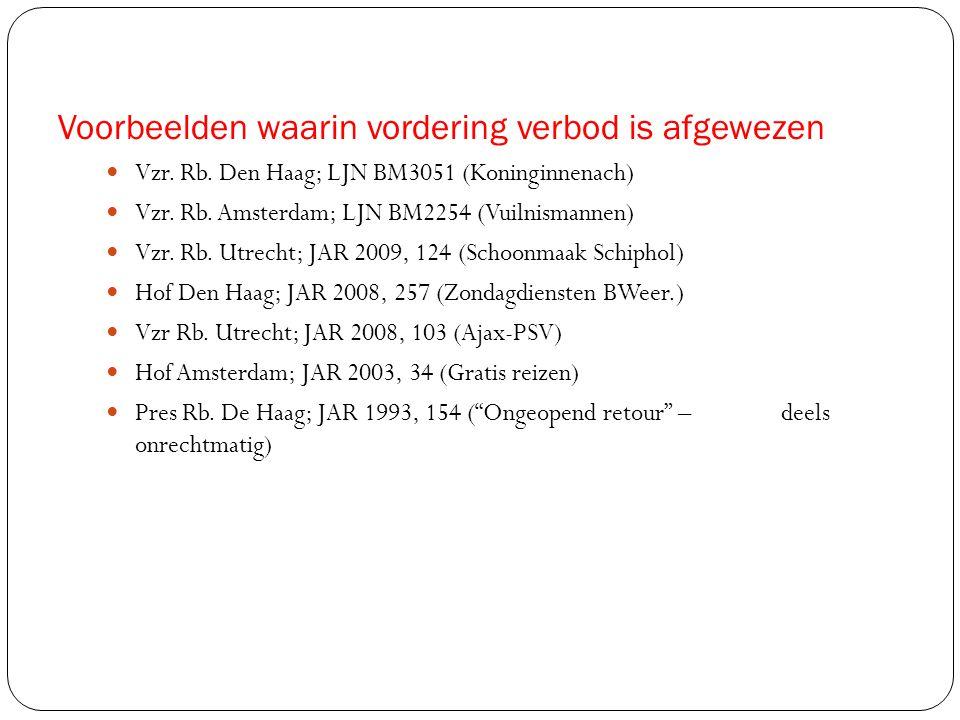 Voorbeelden waarin vordering verbod is afgewezen  Vzr. Rb. Den Haag; LJN BM3051 (Koninginnenach)  Vzr. Rb. Amsterdam; LJN BM2254 (Vuilnismannen)  V